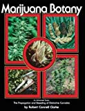 Marijuana Botany: An Advanced Study: The Propagation and Breeding of Distinctive Cannabis