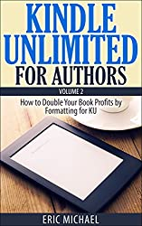 Kindle Unlimited for Authors (Updated with Actual KU Royalty Figures): How to Double Your Book Profits by Formatting for KU (Be a Kindle Bestseller 2) (English Edition)