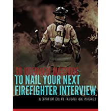 99 Interview Questions to Nail your next Firefighter Interview: Firefighter Interview Guide
