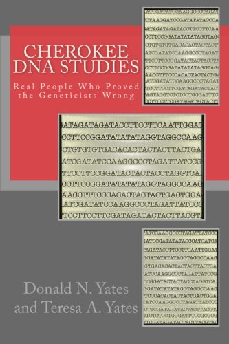 Cherokee DNA Studies: Real People Who Proved the Geneticists Wrong (DNA Consultants Series on Consumer Genetics) (Volume 1)