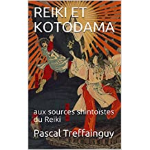 REIKI ET KOTODAMA: aux sources shintoïstes du Reiki (French Edition)