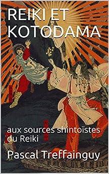 REIKI ET KOTODAMA: aux sources shintoïstes du Reiki (French Edition) by [Treffainguy, Pascal]