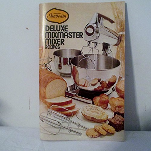 Sunbeam Deluxe Mixmaster Mixer Recipes and Instructions