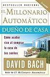 El Millonario Autom?ico Due? de Casa: C?o acabar rico al comprar la casa de tus sue?s by David Bach (2007-02-20)