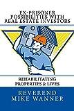 Ex-Prisoner Possibilities With Real Estate Investors: Rehabilitating Properties & Lives