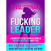 Revolutionary Fucking Leader: Quit Being So Vanilla. Unleash Greatness. Have It All.