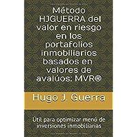 MÉTODO HJGUERRA DEL VALOR EN RIESGO EN LOS PORTAFOLIOS INMOBILIARIOS BASADOS EN  VALORES DE AVALÚOS: MVR®: PROPUESTAS PARA MEJORES VALUACIONES PROFESIONALES (Spanish Edition)
