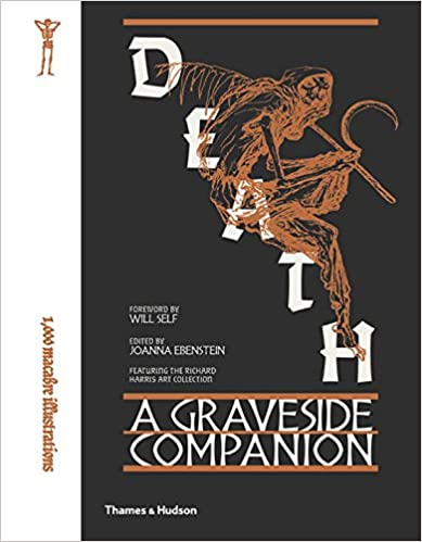 Image result for Death: A Graveside Companion, Joanna Ebenstein, ed., Thames & Hudson, 2017.