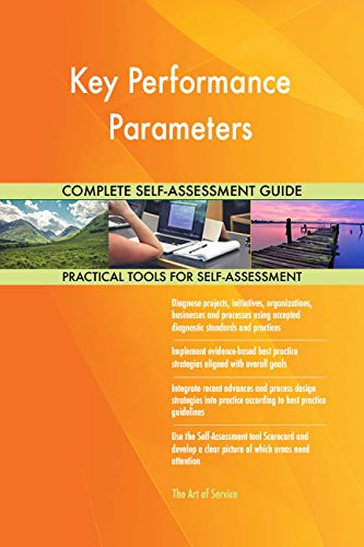 Key Performance Parameters All-Inclusive Self-Assessment - More than 690 Success Criteria, Instant Visual Insights, Comprehensive Spreadsheet Dashboard, Auto-Prioritized for Quick Results