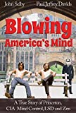 Blowing America's Mind: A True Story of Princeton, CIA Mind Control, LSD and Zen
