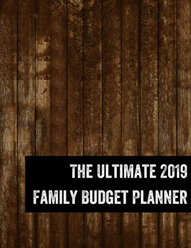 The Ultimate 2019 Family Budget Planner: Budget Journal Tool, Personal Finances, Financial Planner, Debt Payoff Tracker, Bill Tracker, Budgeting Workbook, Dot Grid