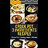 Crock Pot: 3-Ingredients Recipes: Crock Pot Cooking Made Efficient (Crock Pot, Crock Pot Recipes, Crock Pot Cookbook, Slow Cooker, Slow Cooker Cookbook, ... Cooker Recipes, Slow Cooking, Slow Cooker)