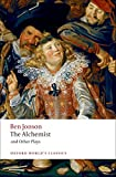 The Alchemist and Other Plays Volpone, or The Fox; Epicene, or The Silent Woman; The Alchemist; Bartholemew Fair (Oxford World's Classics)