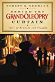 Front cover for the book Behind the Grand Ole Opry Curtain: Tales of Romance and Tragedy by Grand Ole Opry