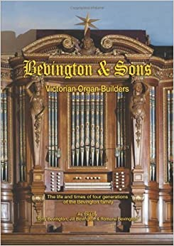 Bevington and Sons, Victorian Organ Builders by Tony Bevington (2013-07-09)