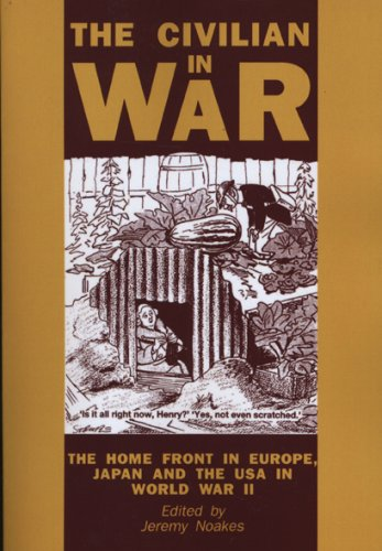 The Civilian in War: The Home Front in Europe, Japan and the USA in World War II (University of Exeter Press - Exeter St