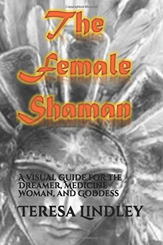 Download The Female Shaman: A Visual Guide for the Dreamer, Medicine Woman, and Goddess PDF