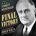 Final Victory: FDR's Extraordinary World War II Presidential Campaign Audiobook by Stanley Weintraub Narrated by Michael Kramer