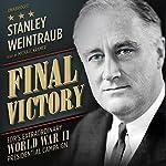 Final Victory: FDR's Extraordinary World War II Presidential Campaign   Stanley Weintraub