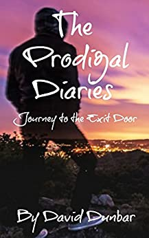 Prodigal Diaries: Journey to the exit door by [Dunbar, David]