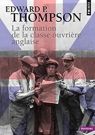 La formation de la classe ouvrière anglaise par Edward P. Thompson