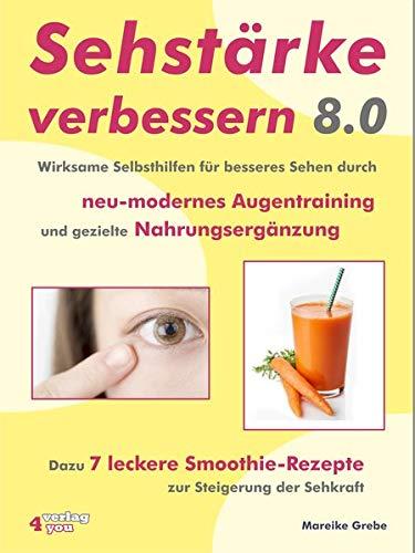 Sehstärke Verbessern 8.0   Wirksame Selbsthilfen Für Besseres Sehen Durch Neu Modernes Augentraining Und Gezielte Nahrungsergänzung  Dazu 7 Leckere Smoothie Rezepte Zur Steigerung Der Sehkraft
