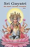 Sri Gayatri: The Inner Secrets Revealed (Volume 1)