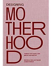 Designing Motherhood: Things that Make and Break Our Births