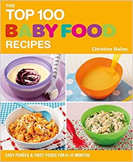 The top 100 baby food recipes easy purees first foods for 6 12 the top 100 baby food recipes easy purees first foods for 6 12 months christine bailey 9781844839513 amazon books forumfinder Gallery