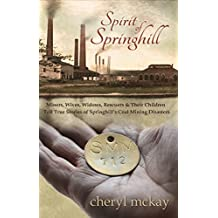 Spirit of Springhill: Miners, Wives, Widows, Rescuers & Their Children Tell True Stories of Springhill's Coal Mining Disasters