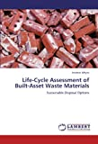 Life-Cycle Assessment of Built-Asset Waste Materials, Andrew Whyte, 3846559601