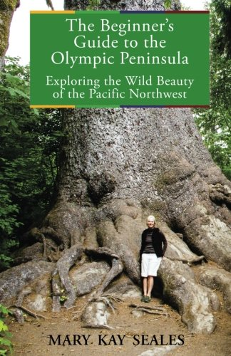 The Beginner's Guide to the Olympic Peninsula: Exploring the Wild Beauty of the Pacific Northwest (The Beginner's Guides) (Volume 2)