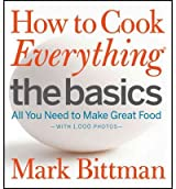 HOW TO COOK EVERYTHING: THE BASICS: ALL YOU NEED TO MAKE GREAT FOOD BY Bittman, Mark(Author)03-2012( Hardcover )