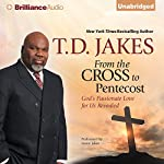 From the Cross to Pentecost: God's Passionate Love for Us Revealed | T. D. Jakes