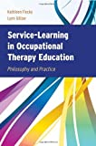 Service-Learning in Occupational Therapy Education, Kathleen Flecky and Lynn Gitlow, 0763759589