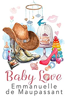 Baby Love: a delicious romantic comedy, set in British Cornwall by [de Maupassant, Emmanuelle]