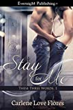 Stay for Me (These Three Words Book 1)