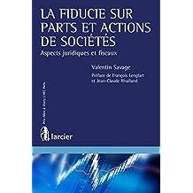 La fiducie sur parts et actions de sociétés: Aspects juridiques et fiscaux (ELSB.HC.LARC.FR) (French Edition)