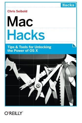 mac-hacks-tips-tools-for-unlocking-the-power-of-os-x
