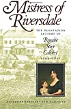 Mistress of Riversdale: The Plantation Letters of Rosalie Stier Calvert, 1795-1821 (Maryland Paperback Bookshelf)