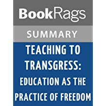 Summary & Study Guide Teaching to Transgress: Education as the Practice of Freedom by Bell Hooks