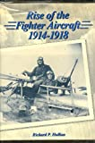Rise of the Fighter Aircraft, 1914-1918, Richard P. Hallion, 0933852428