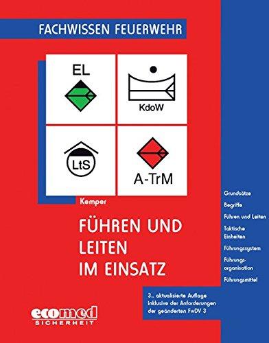 Führen und Leiten im Einsatz: Grundsätze - Begriffe - Führen und Leiten - Taktische Einheiten - Führungssystem - Führungsorganisation - Führungsmittel (Fachwissen Feuerwehr)