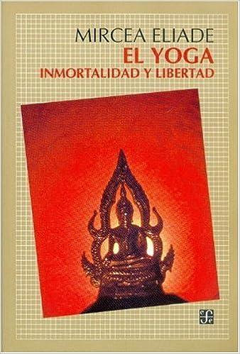 El yoga : inmortalidad y libertad (Spanish Edition): Eliade ...