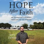 Hope After Faith: An Ex-Pastor's Journey from Belief to Atheism | Jerry DeWitt