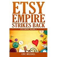 Etsy Empire Strikes Back: Etsy Success with Etsy Promotion, Etsy Gift Cards and Etsy Coupon Codes for Sellers, Instagram for Etsy, YouTube for Etsy ... Section on Etsy Jewelry Shop Tips: Volume 2