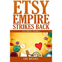 Etsy Empire Strikes Back: Etsy Success with Etsy Promotion, Etsy Gift Cards and Etsy Coupon Codes for Sellers, Instagram for Etsy, YouTube for Etsy ... Section on Etsy Jewelry Shop Tips (Volume 2)