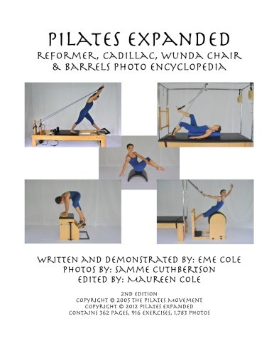 Pilates Expanded Reformer, Cadillac, Wunda Chair & Barrels Photo Encyclopedia -  Eme Cole, Paperback