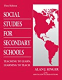Social Studies for Secondary Schools: Teaching to Learn, Learning to Teach, Alan J. Singer, 0805864466