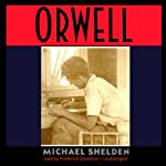 Orwell: The Authorized Biography | Michael Shelden
